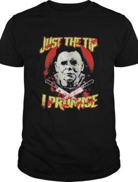 Halloween michael myers just the tip i promise shirt