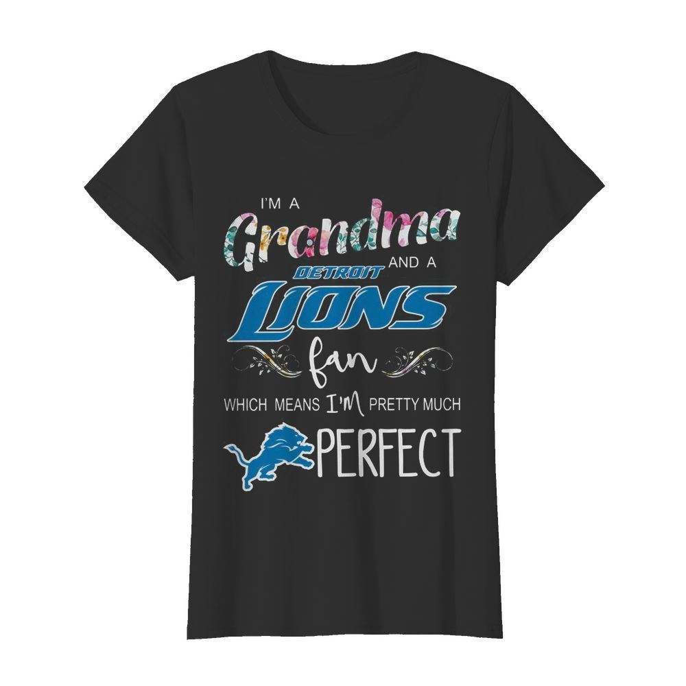I'm A Grandma And A Detroit Lions Fan Which Means I'm Pretty Much Perfect  Classic Women's T-shirt