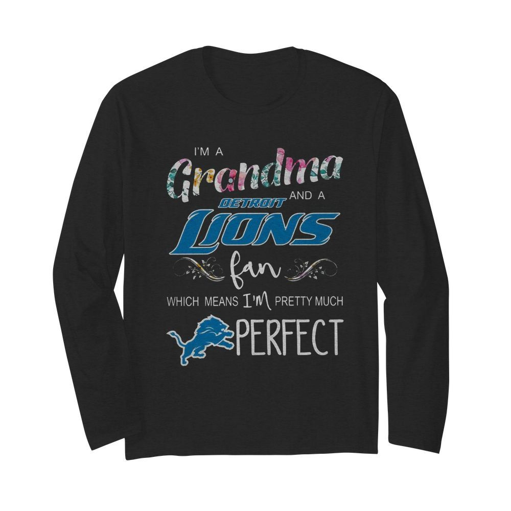 I'm A Grandma And A Detroit Lions Fan Which Means I'm Pretty Much Perfect  Long Sleeved T-shirt