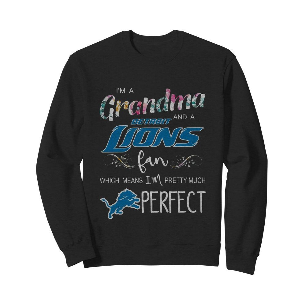 I'm A Grandma And A Detroit Lions Fan Which Means I'm Pretty Much Perfect  Unisex Sweatshirt