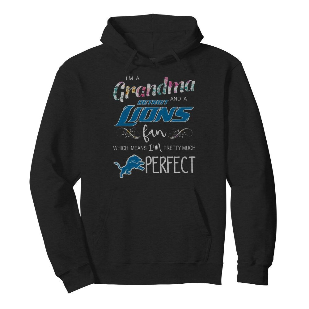 I'm A Grandma And A Detroit Lions Fan Which Means I'm Pretty Much Perfect  Unisex Hoodie