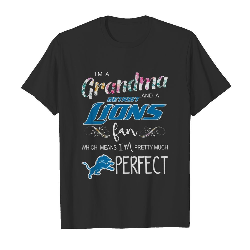 I'm A Grandma And A Detroit Lions Fan Which Means I'm Pretty Much Perfect  Classic Men's T-shirt