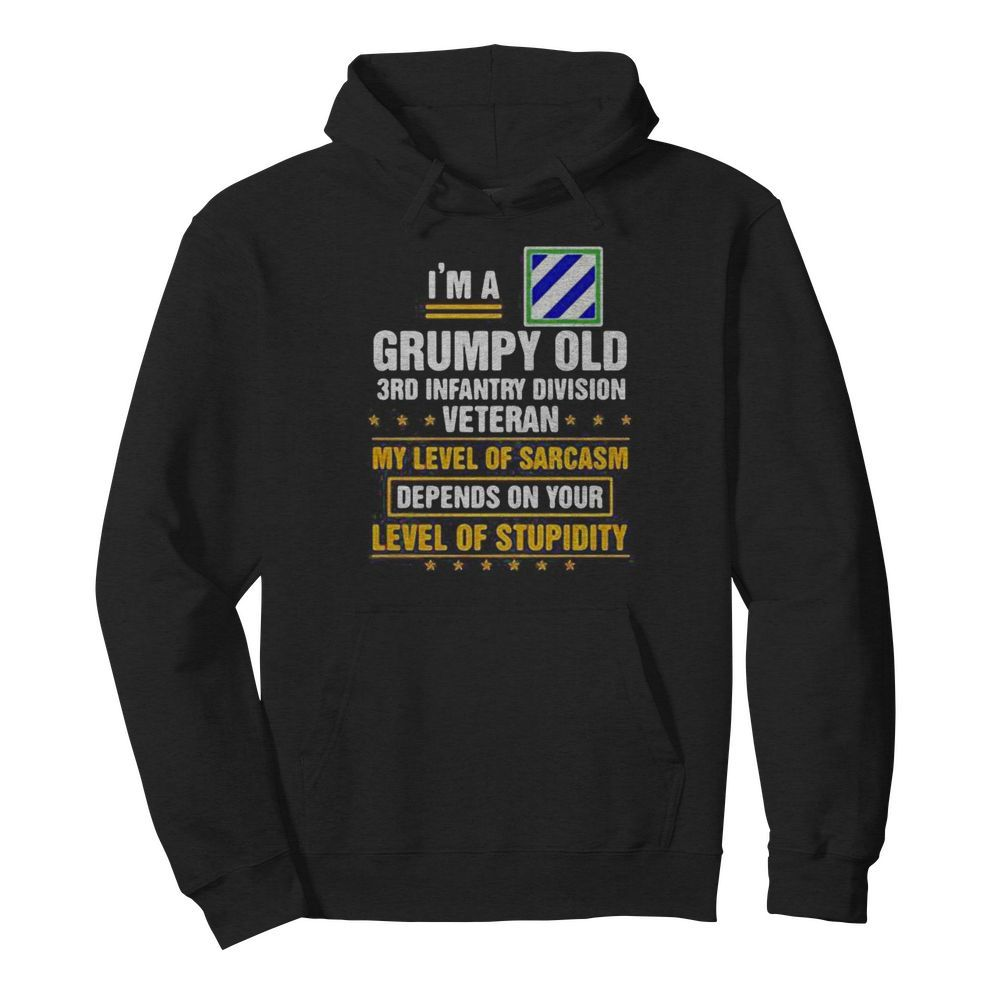 I'm a grumpy old 3rd infantry division veteran me level of sarcasm depends on your level of stupidity  Unisex Hoodie
