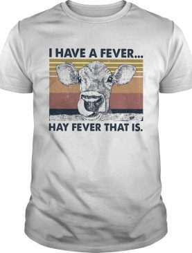 I Have A Fever Hay Fever That Is shirt