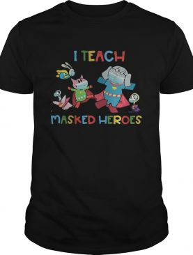 I teach masked heroes animals shirt