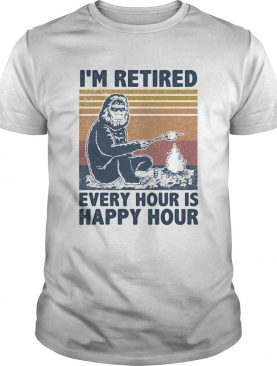 Im Retired Every Hour Is Happy Hour Bigfoot Vintage Retro shirt