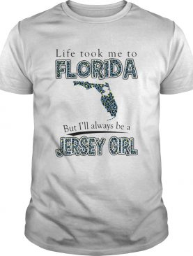 Life Took Me To Florida But Ill Always Be A Jersey Girl Map shirt