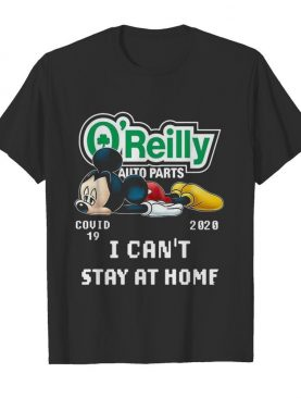 Mickey Mouse O'reilly Auto Parts Covid 19 2020 I Can Stay At Home shirt