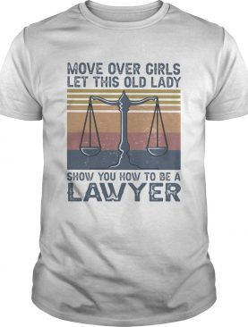 Move over girls let this old lady show you how to be a lawyer vintage retro shirt