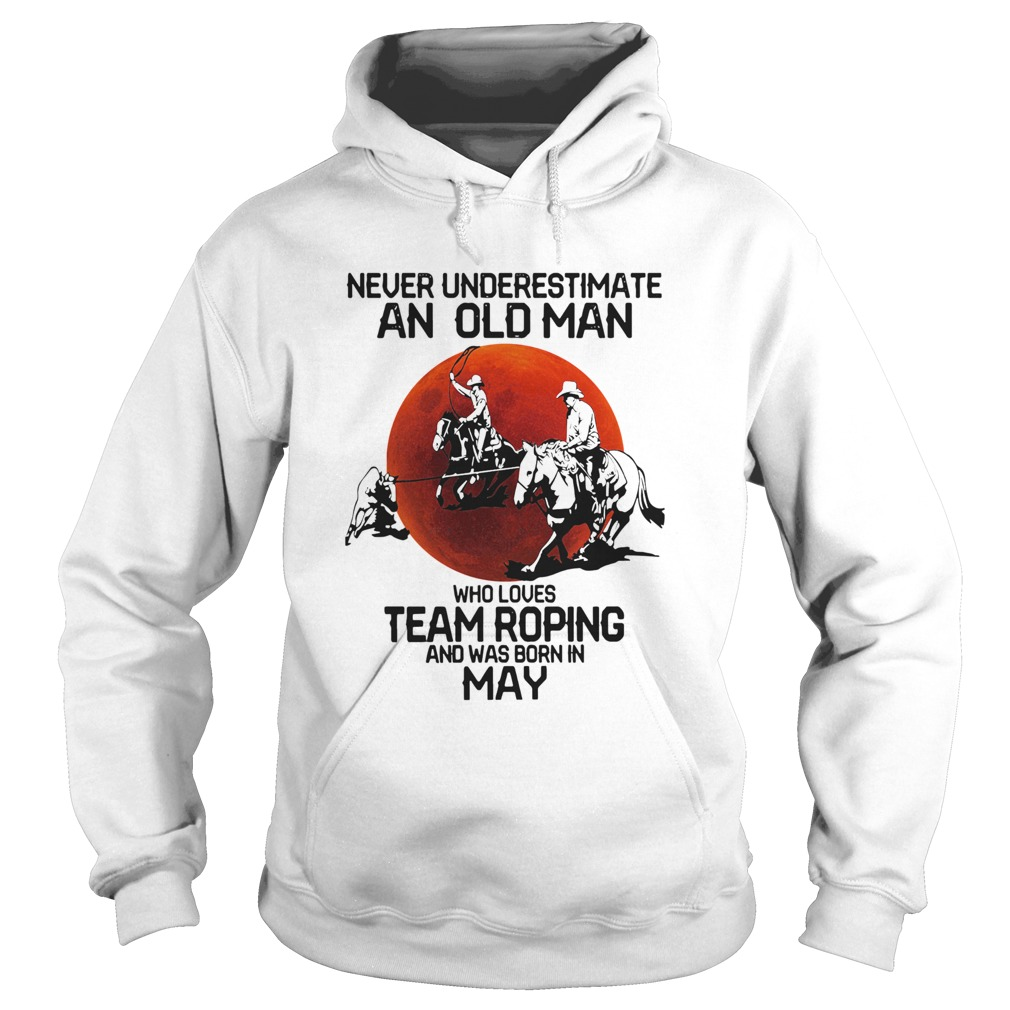 Never Underestimate An Old Woman Who Loves Team Roping And Was Born In May  Hoodie