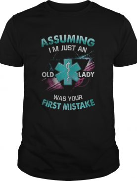 Paramedic Assuming Im just an old lady was your first mistake shirt