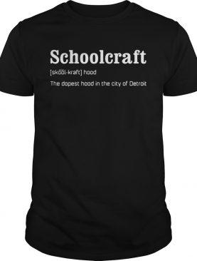 Schoolcraft the dopest hood in the city of Detroit shirt