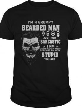 Skull Im a grumpy bearded man just how sarcastic i am depends on how stupid you are shirt