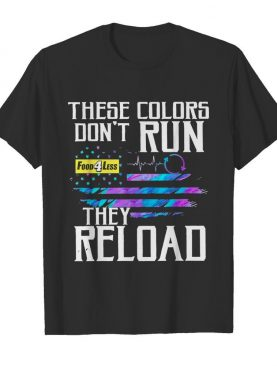 These Colors Dont Run Food 4 Less They Reload shirt