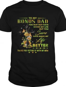 To my bonus dad you may not have given my life but you sure have made my life better thanks for put