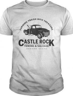 Turning trash into treasure est 1959 castle rock towing and salvage oregon state shirt