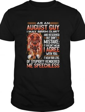 Wolf as an august guy i may seen quiet and reserved but dont mistake it doesnt mean i gree shirt