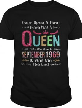 once upon a time there was a queen who was born in september 1969 it was me the end shirt