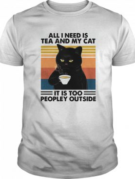 All I Need Is Tea And My Cat It Is Too Peopley Outside Vintage Retro shirt