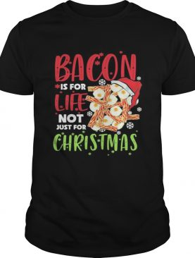 Bacon is for life not just for christmas shirt