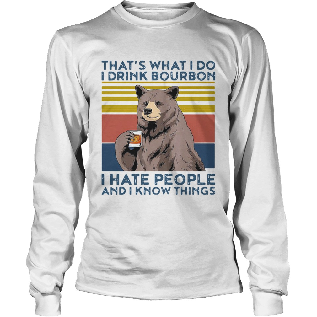 Bear Alcohol Thats What I Do I Drink Bourbon I Hate People And I Know Things Vintage  Long Sleeve