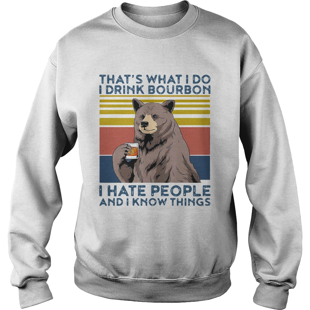 Bear Alcohol Thats What I Do I Drink Bourbon I Hate People And I Know Things Vintage  Sweatshirt