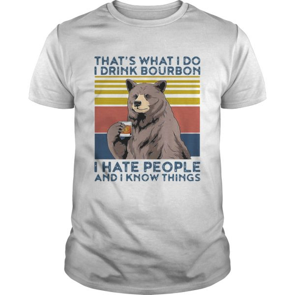Bear Alcohol Thats What I Do I Drink Bourbon I Hate People And I Know Things Vintage shirt