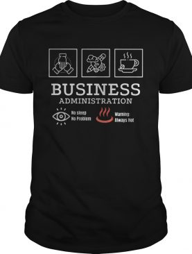 Business administration no sleep no problem warning always hot shirt