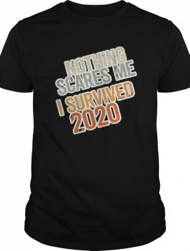 Distressed I Survived 2020 Nothing Scares Me shirt