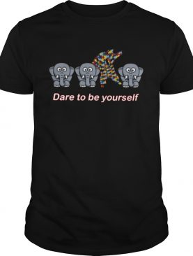 Elephant Dare To Be Yourself shirt
