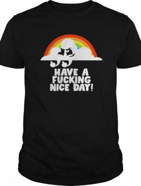 Have A Fucking Nice Day shirt
