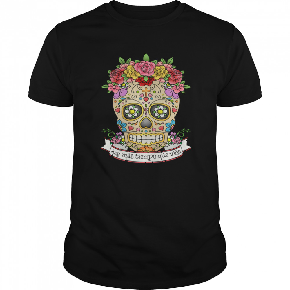 Hay Mas Tiempo Que Vida There Is More Time Than Life Sugar Skull Day Dead  Classic Men's T-shirt