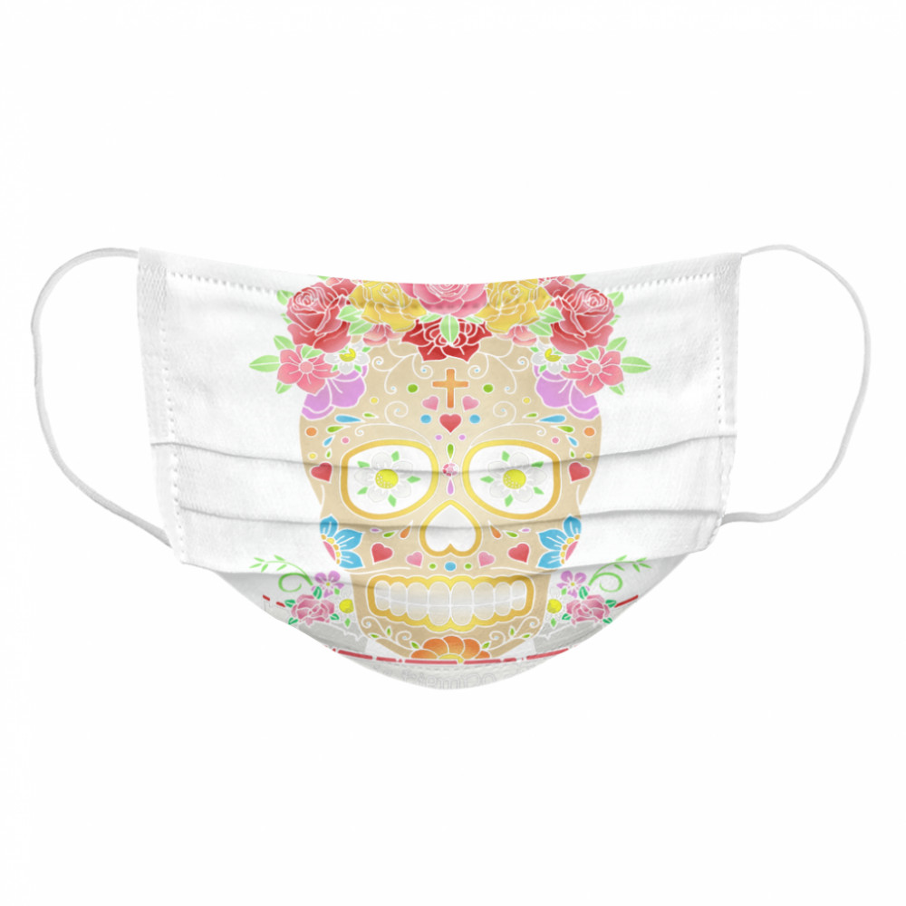 Hay Mas Tiempo Que Vida There Is More Time Than Life Sugar Skull Day Dead  Cloth Face Mask