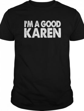 I'm A Good Karen Funny Named Karen shirt