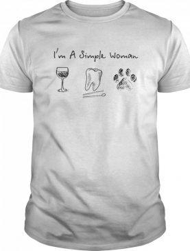 I'm A Simple Woman Wine Dental Assistant Dog shirt