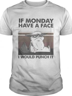 IF MONDAY HAVE A FACE I WOULD PUNCH IT CAT VINTAGE RETRO shirt