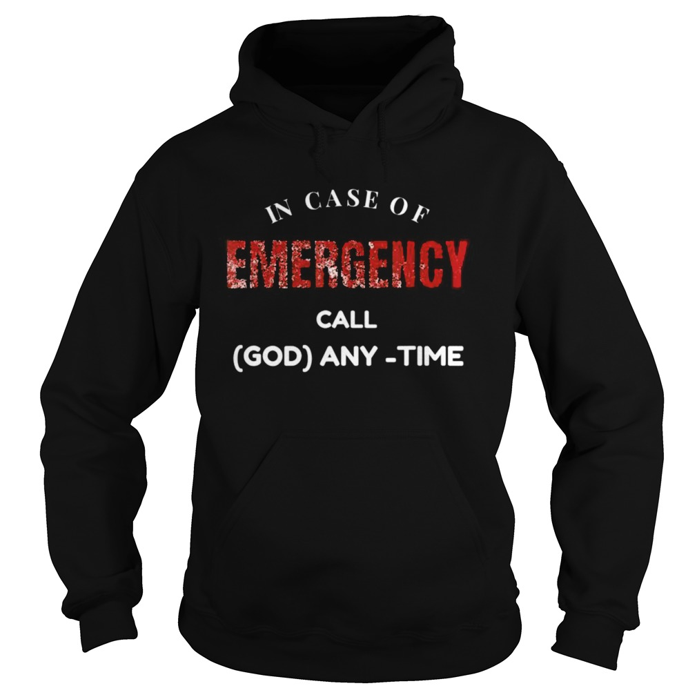 In Case of Emergency Call God Anytime  Hoodie