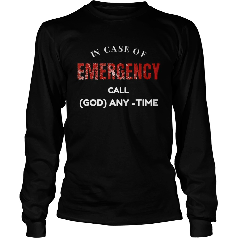 In Case of Emergency Call God Anytime  Long Sleeve