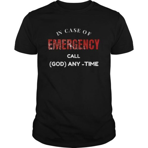 In Case of Emergency Call God Anytime shirt