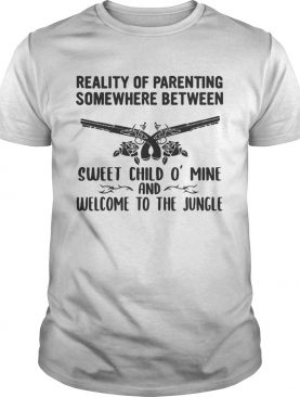 Reality of parenting somewhere between sweet child o mine and welcome to the jungle shirt