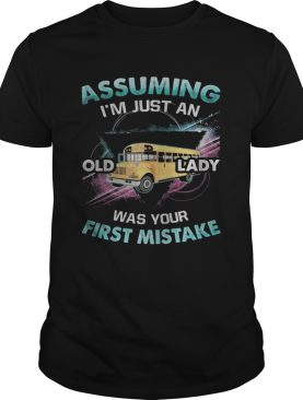 School bus assuming im just an old lady was your first mistake shirt
