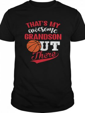 Thats My Awesome Grandson Out There Basketball shirt