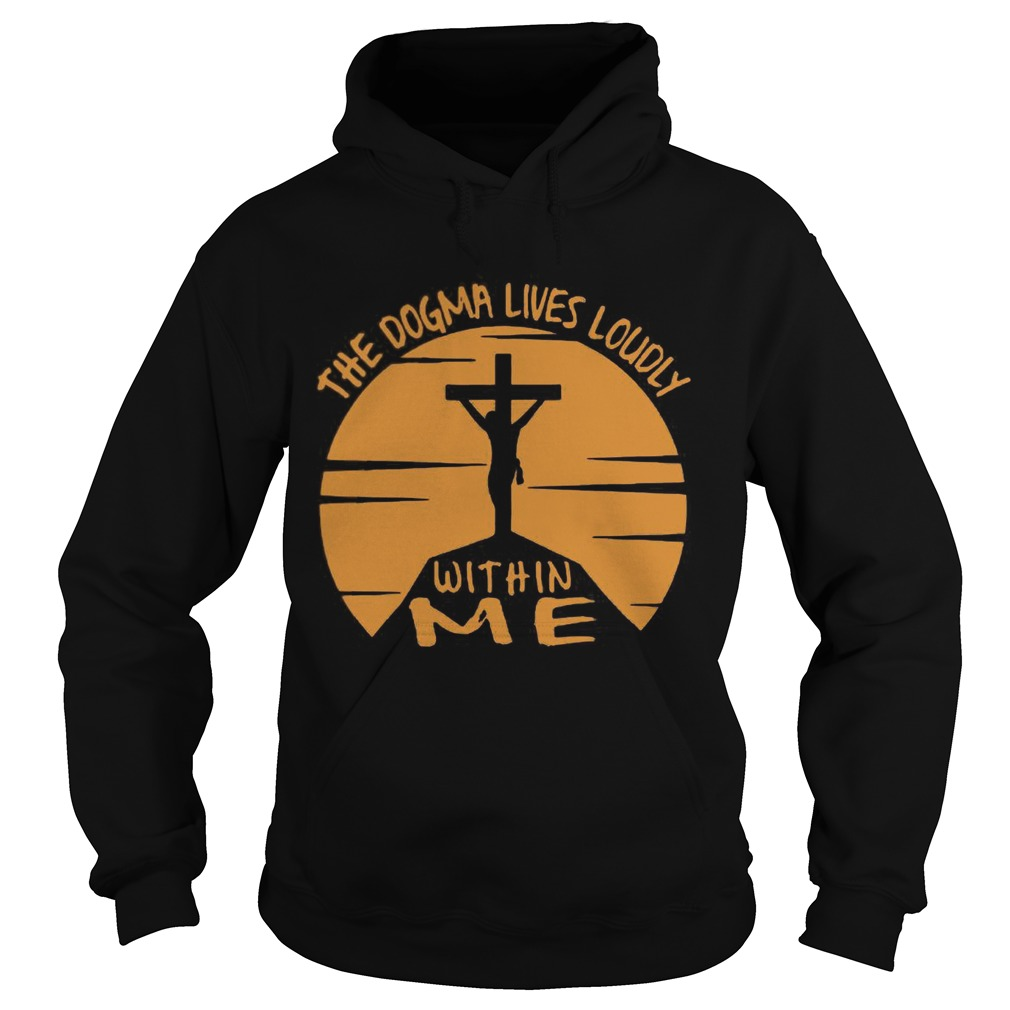 The Dogma Lives Loudly Within Me Catholic  Hoodie