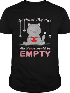 Without My Cat My Heart Would Be Empty shirt