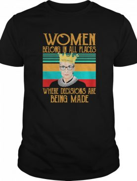 Women Belong In All Places Notorious Where Decisions Are Being Made Vintage shirt