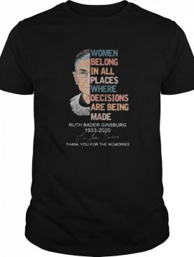 Women belong in all places where decisions are being made ruth bader ginsburg 1933 -2020 shirt