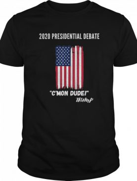 2020 Presidential Debate CMon Dude shirt