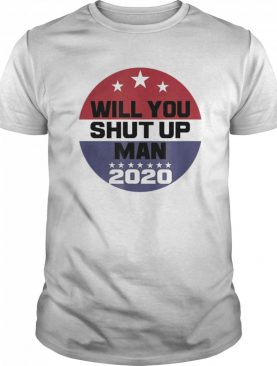 Biden To Trump Will You Shut Up Man shirt