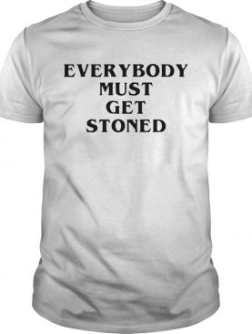 Everybody Must Get Stoned shirt