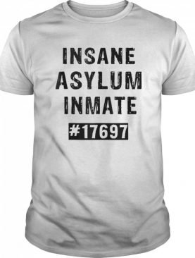 Insane Asylum Inmate 17697 shirt